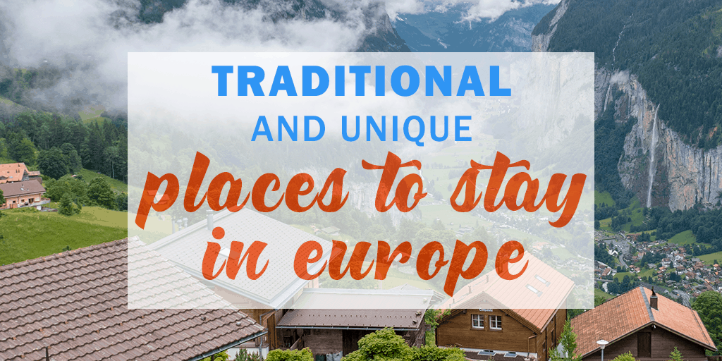 Traditional and Unique Places to Stay in Europe