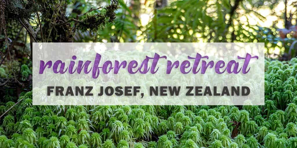 Rainforest Retreat: The Unique and Luxurious Hotel of our Dreams in Franz Josef, NZ
