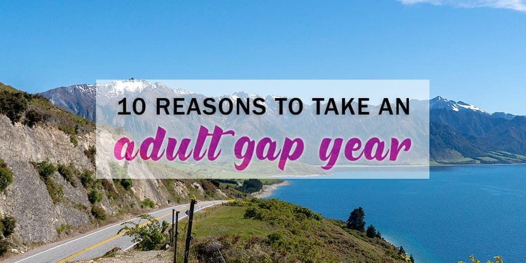 10 Reasons to Take an Adult Gap Year or Career Break