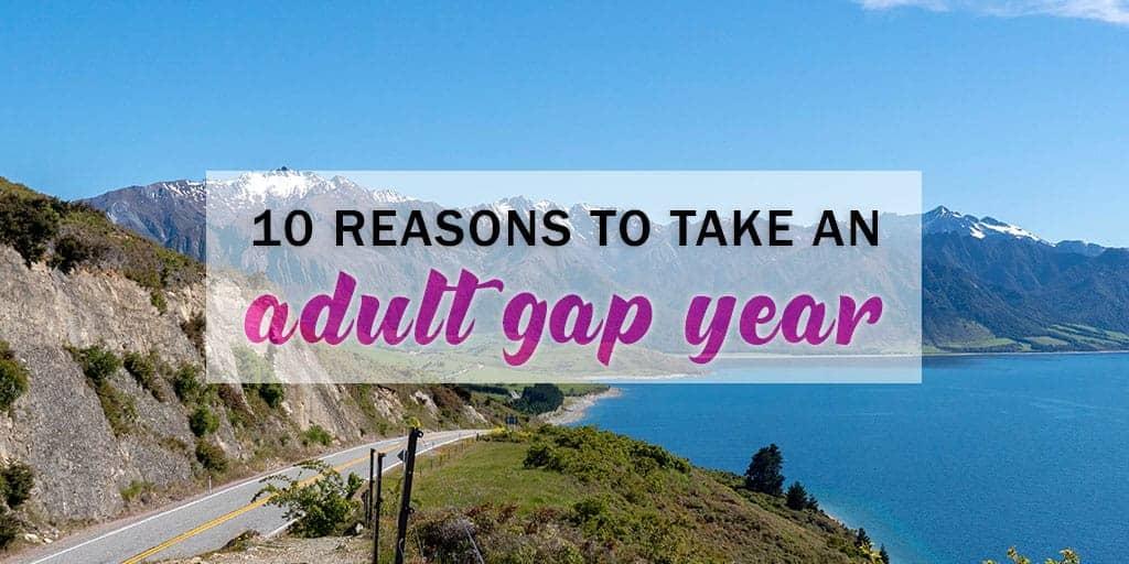 10 Reasons to Take an Adult Gap Year or Career Break