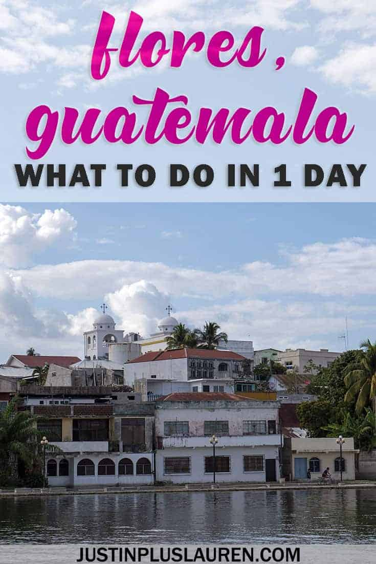 Flores Guatemala: Wandering and Exploring this Colorful and Charming Island - #Flores #Guatemala #Peten #Island #TravelGuide #TravelTips