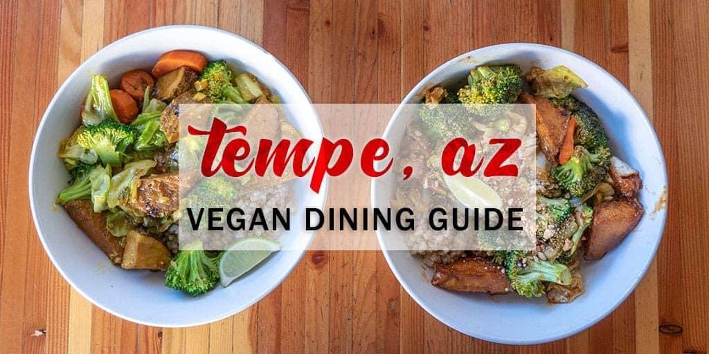Tempe Vegan Restaurant Guide: Best Places to Find Vegan Food in Tempe AZ