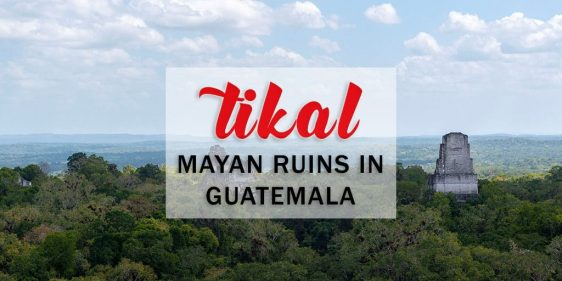 Tikal Guatemala: The Ultimate Guide to Visiting the Tikal Maya Ruins