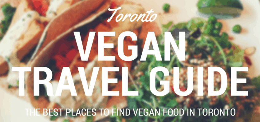 The Ultimate Toronto Vegan Travel Guide